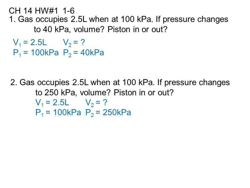CH 14 HW#1 1-6 1.Gas occupies 2.5L when at 100 kPa.