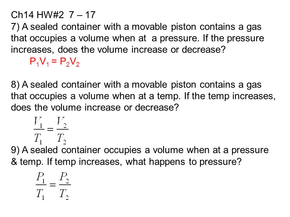 Ch14 HW#2 7 – 17 7) A sealed container with a movable piston contains a gas that occupies a volume when at a pressure.