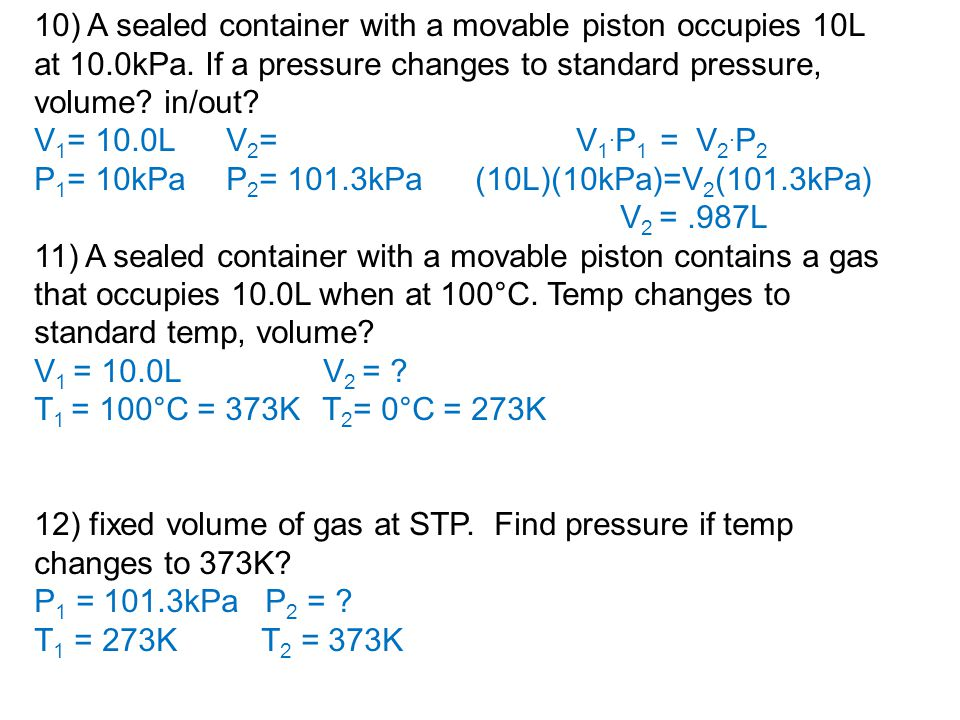 10) A sealed container with a movable piston occupies 10L at 10.0kPa.