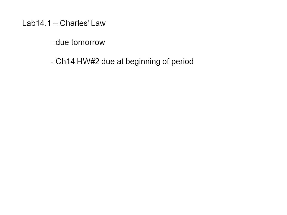 Lab14.1 – Charles' Law - due tomorrow - Ch14 HW#2 due at beginning of period