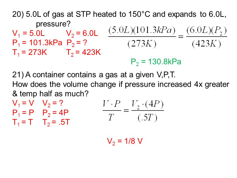 20) 5.0L of gas at STP heated to 150°C and expands to 6.0L, pressure.