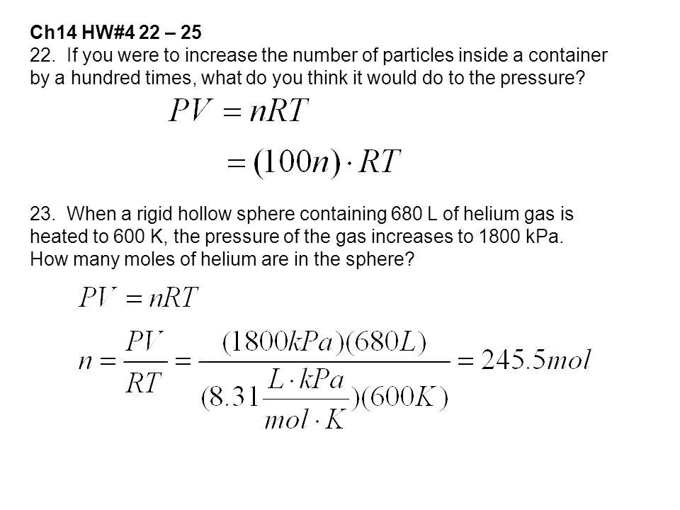 Ch14 HW#4 22 – 25 22. If you were to increase the number of particles inside a container by a hundred times, what do you think it would do to the pres