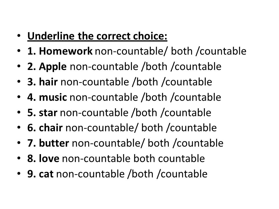 Underline the correct choice: 1. Homework non-countable/ both /countable 2. Apple non-countable /both /countable 3. hair non-countable /both /countabl
