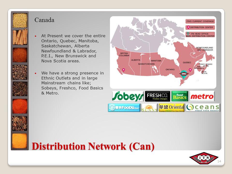 Distribution Network (Can) Canada At Present we cover the entire Ontario, Quebec, Manitoba, Saskatchewan, Alberta Newfoundland & Labrador, P.E.I., New Brunswick and Nova Scotia areas.