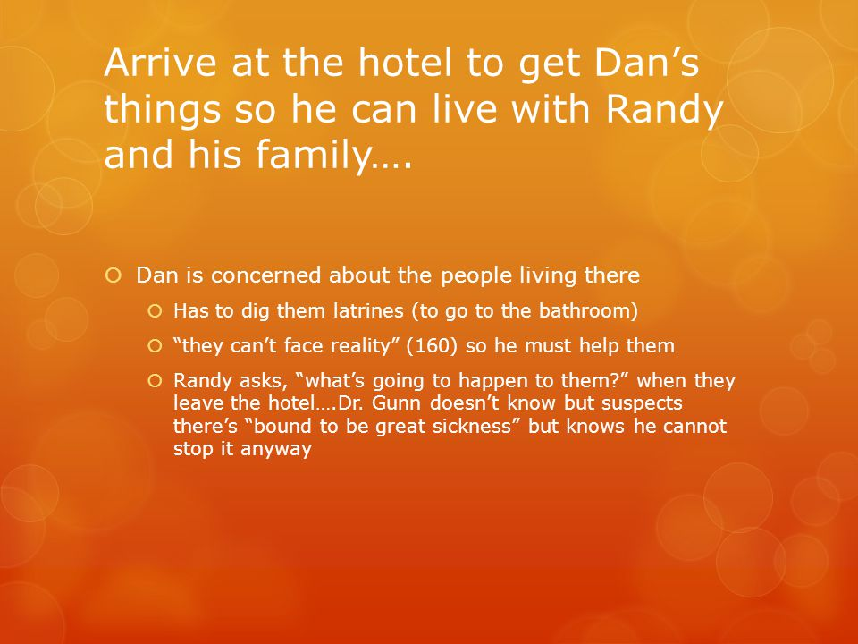 Arrive at the hotel to get Dan's things so he can live with Randy and his family….  Dan is concerned about the people living there  Has to dig them