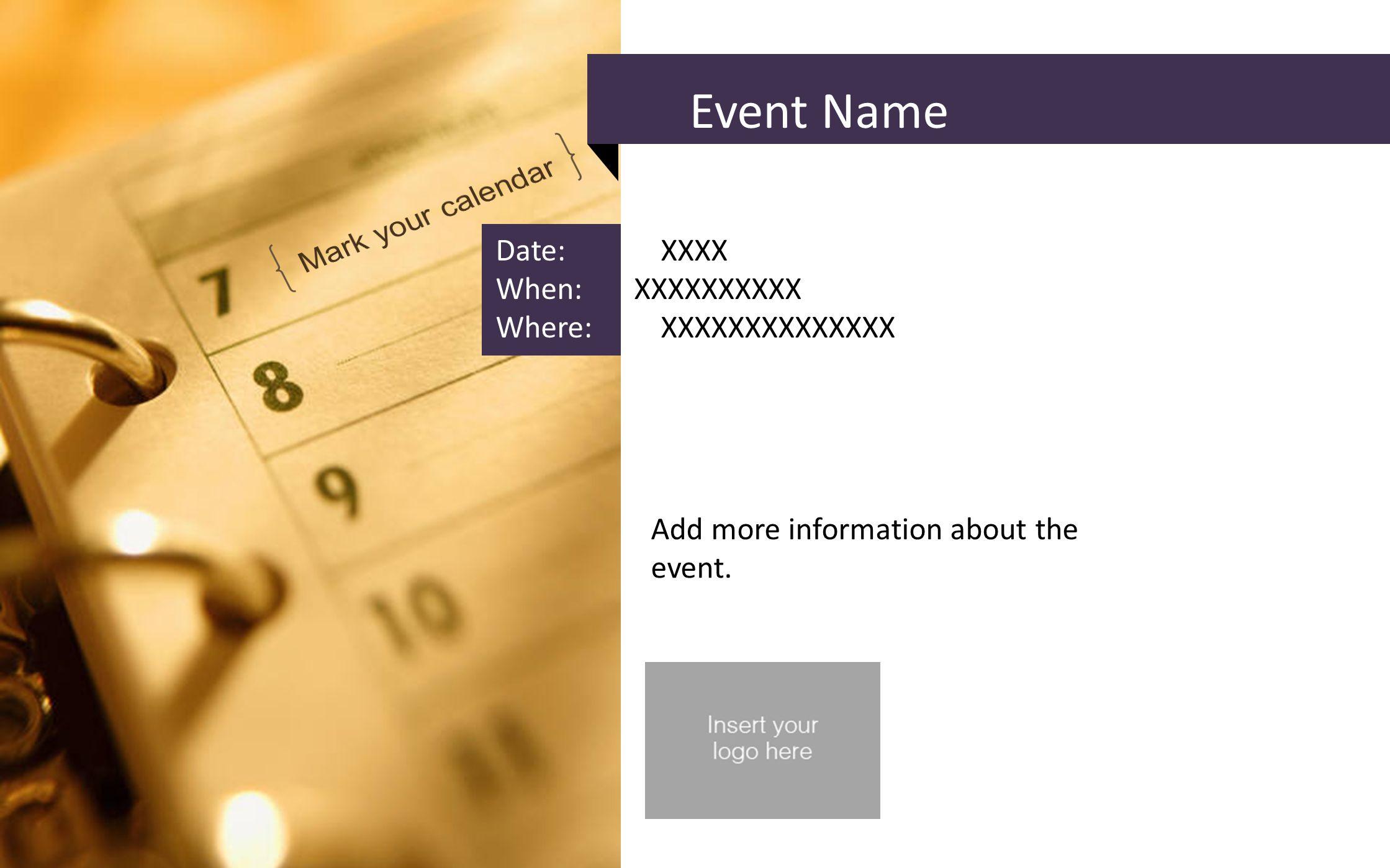 Event Name Date: XXXX When: XXXXXXXXXX Where: XXXXXXXXXXXXXX Add more information about the event.