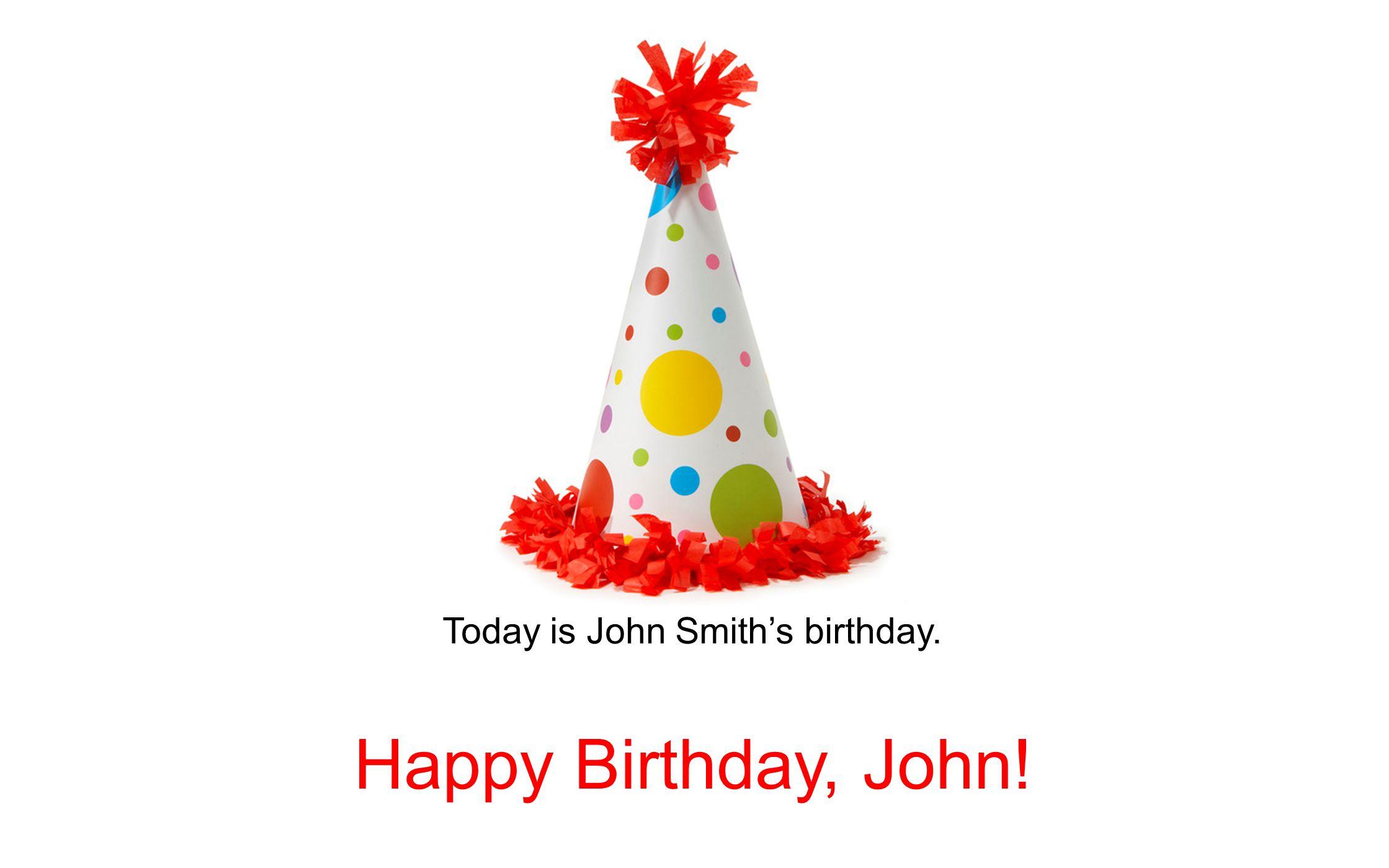 Today is John Smith's birthday. Happy Birthday, John!