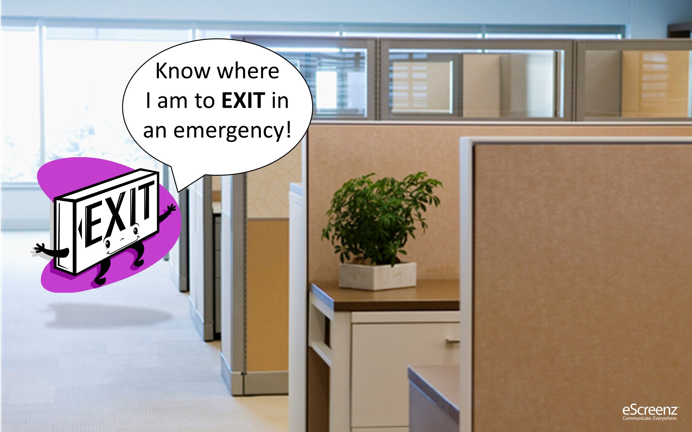 Know where I am to EXIT in an emergency!