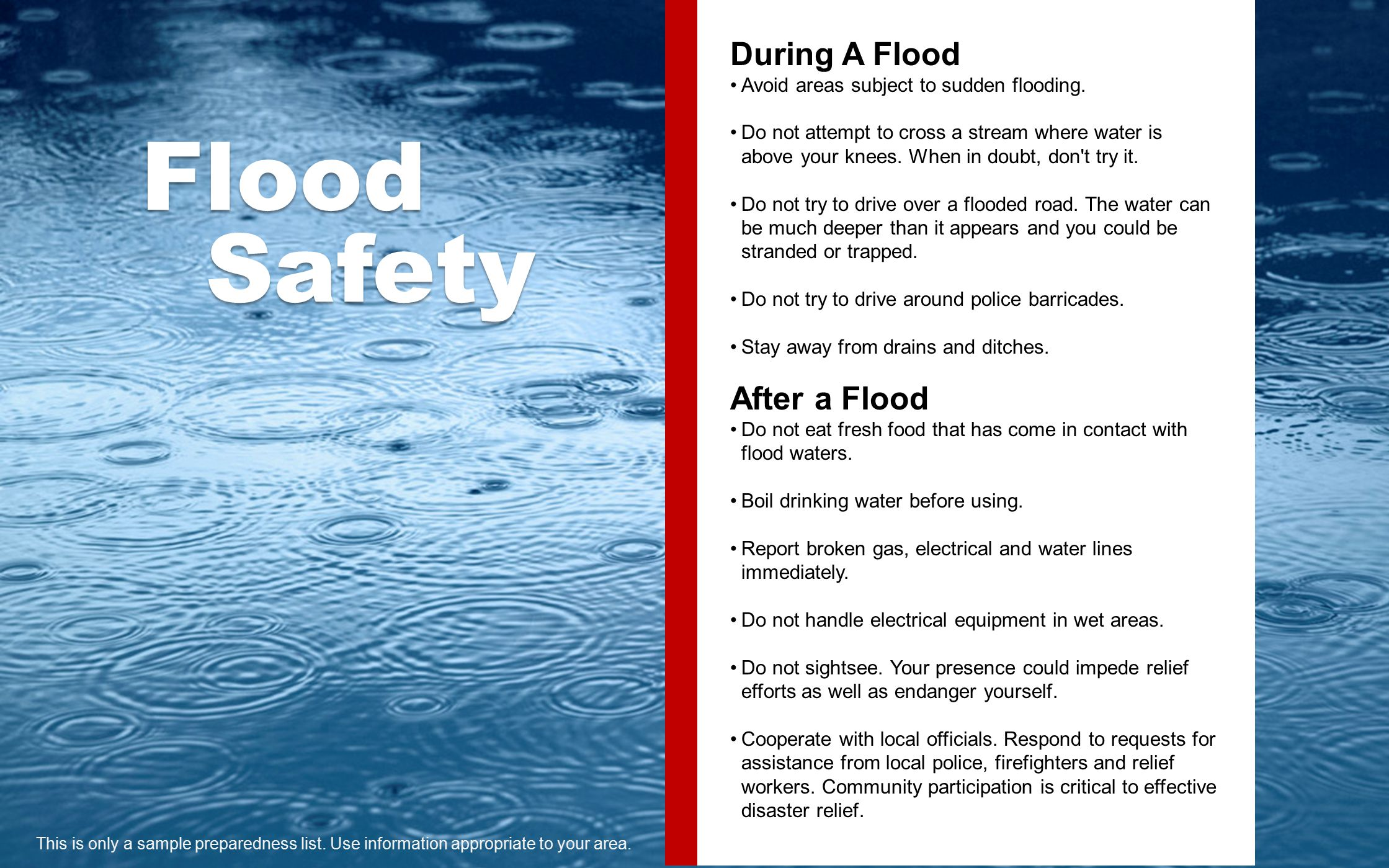 Flood Safety During A Flood Avoid areas subject to sudden flooding.