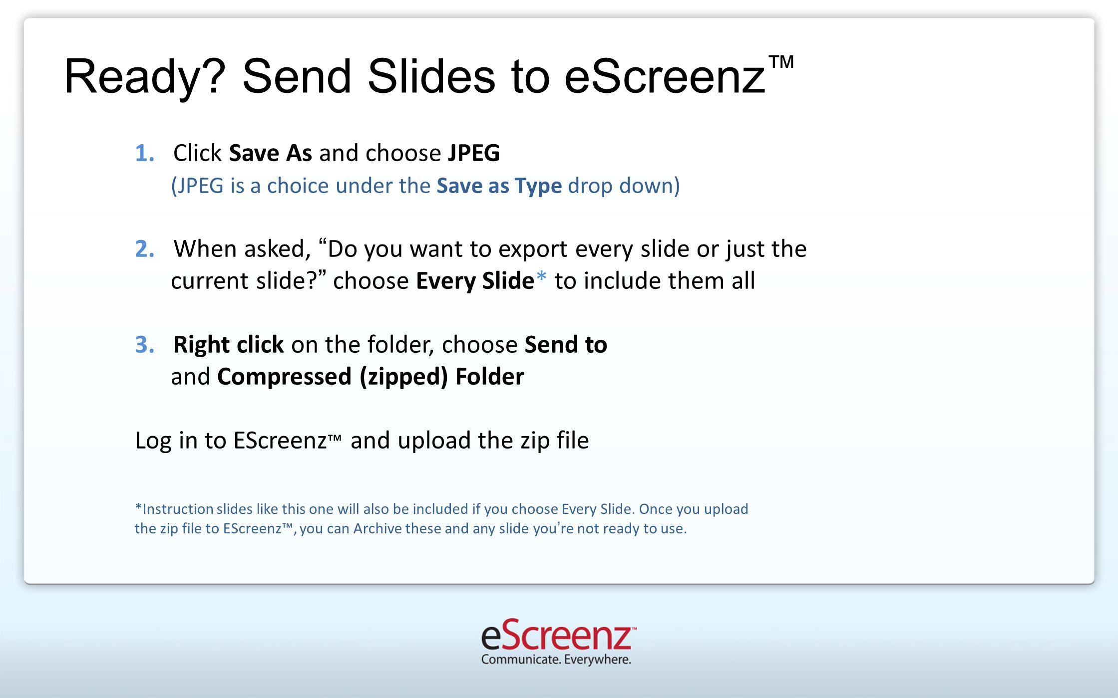 Ready. Send Slides to eScreenz ™ 1.