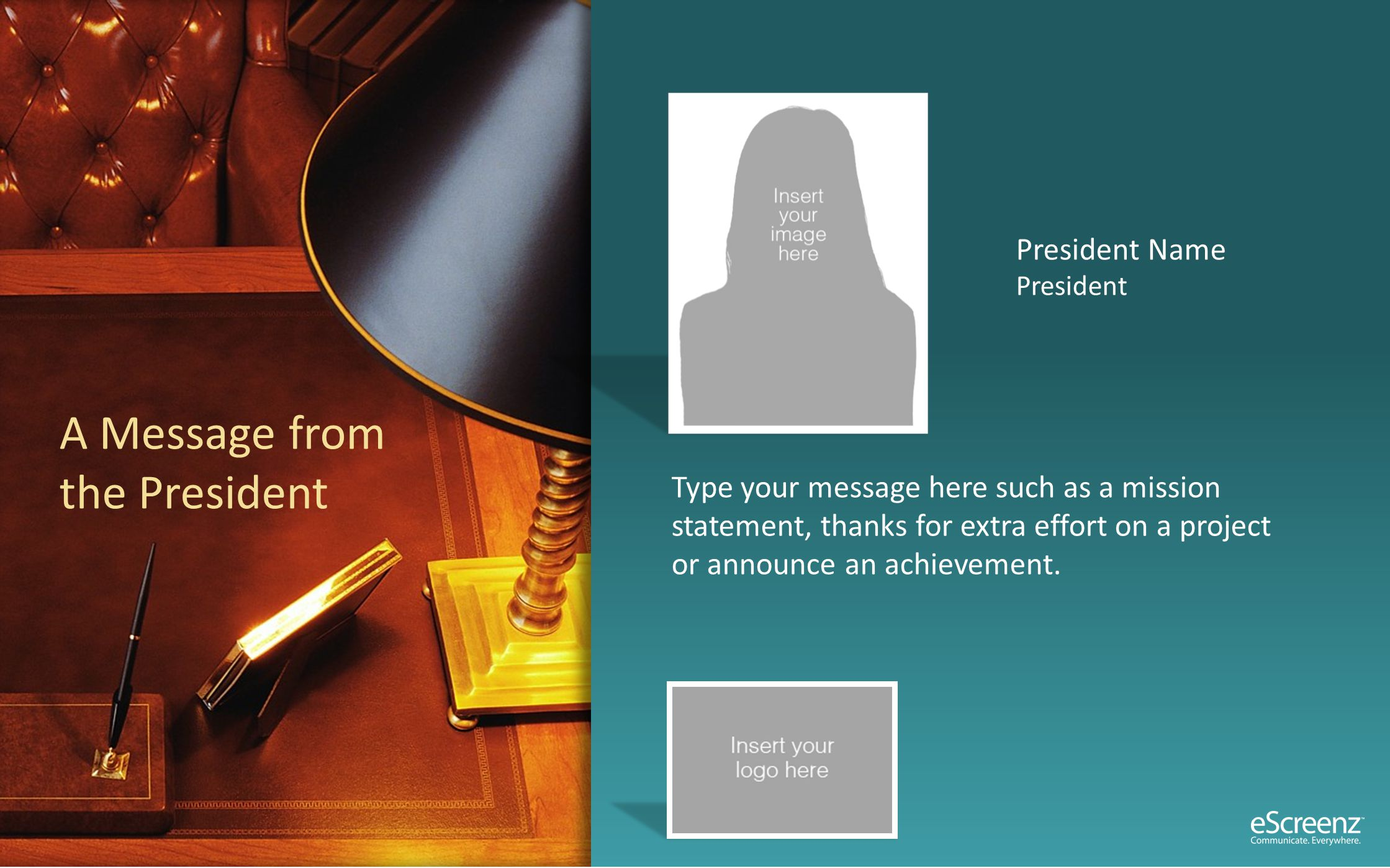 President Name President Type your message here such as a mission statement, thanks for extra effort on a project or announce an achievement.
