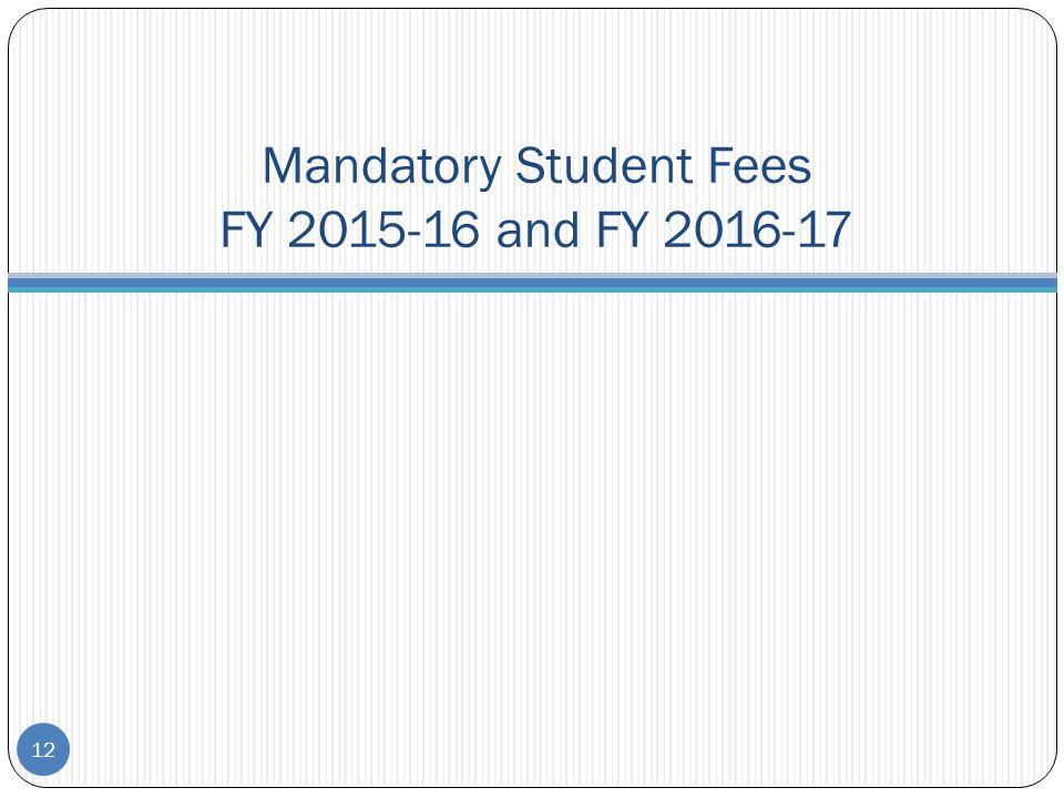 Mandatory Student Fees FY 2015-16 and FY 2016-17 12