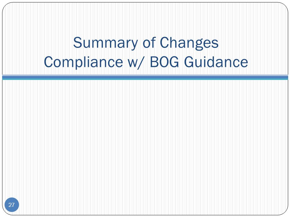 Summary of Changes Compliance w/ BOG Guidance 27