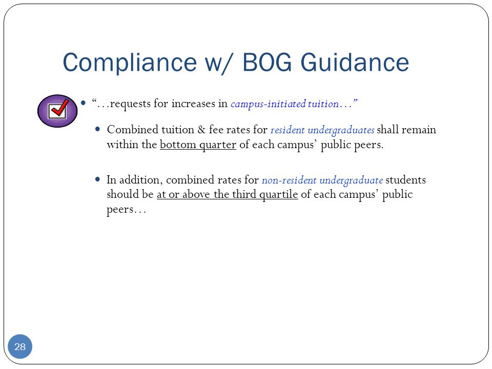 Compliance w/ BOG Guidance …requests for increases in campus-initiated tuition… Combined tuition & fee rates for resident undergraduates shall remain within the bottom quarter of each campus' public peers.