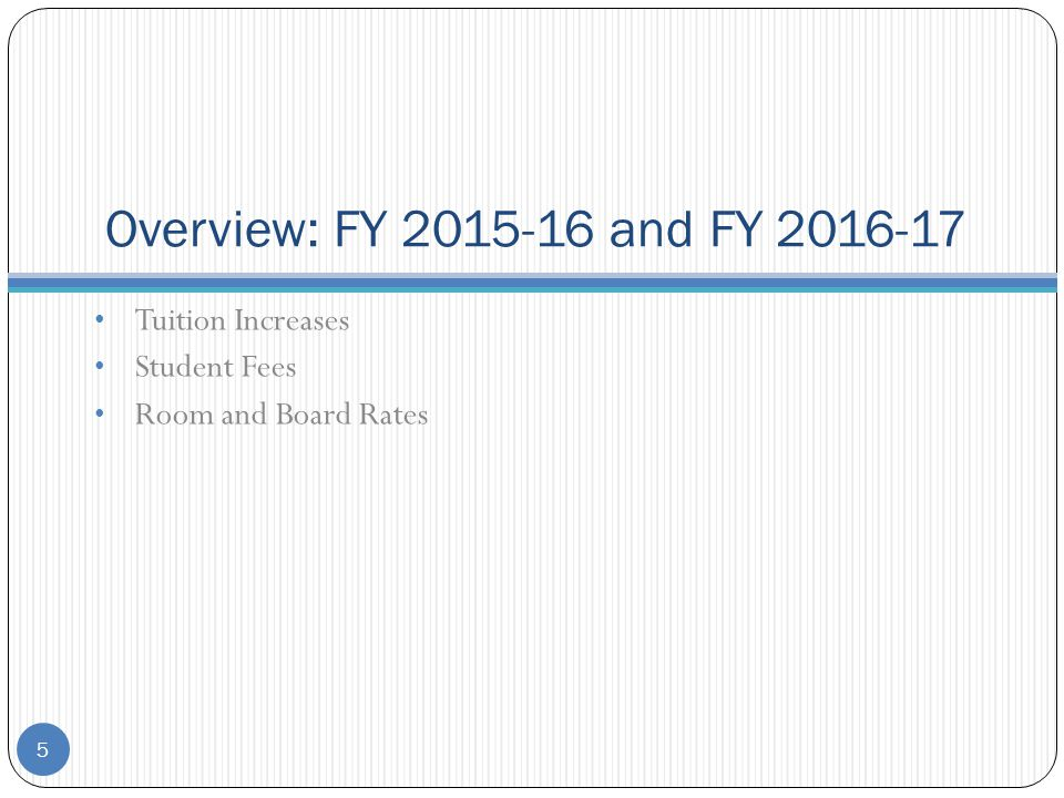 Overview: FY 2015-16 and FY 2016-17 Tuition Increases Student Fees Room and Board Rates 5