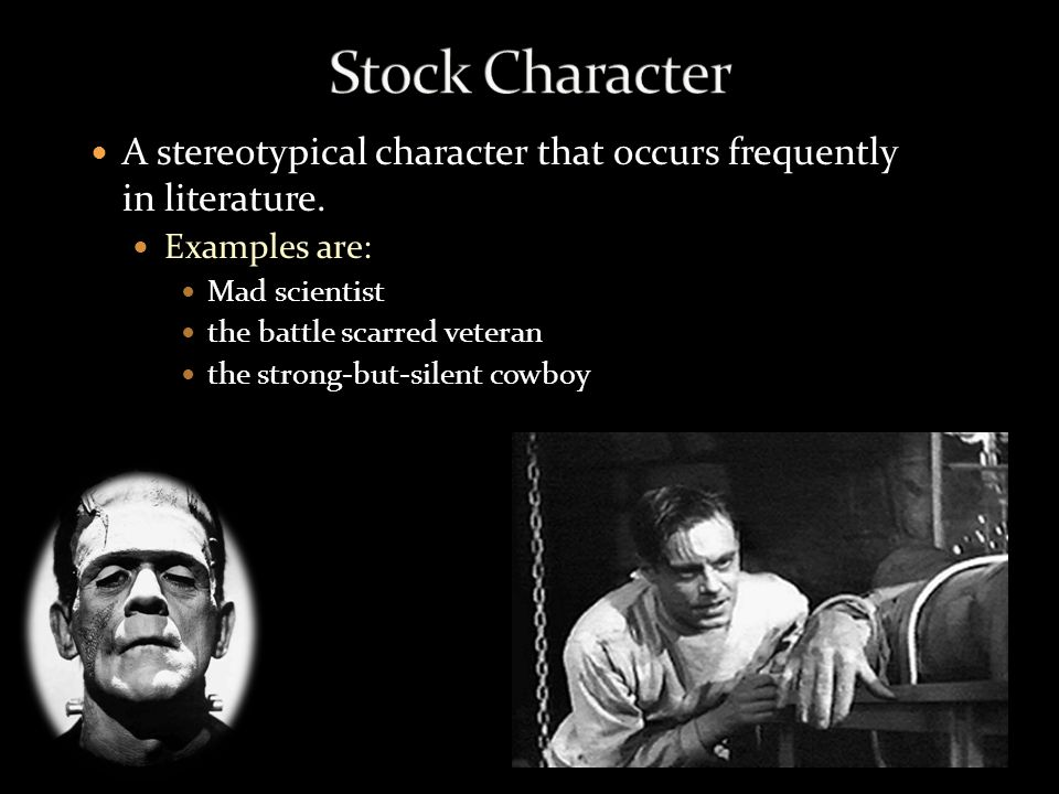A stereotypical character that occurs frequently in literature. Examples are: Mad scientist the battle scarred veteran the strong-but-silent cowboy