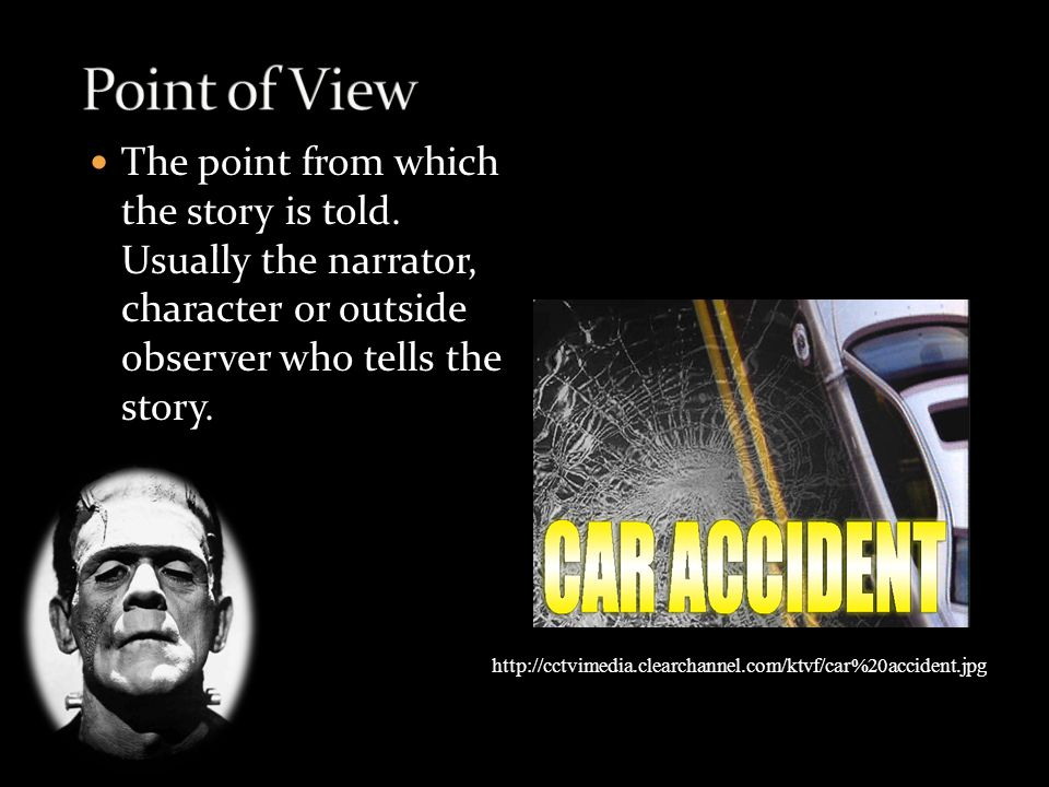 The point from which the story is told. Usually the narrator, character or outside observer who tells the story. http://cctvimedia.clearchannel.com/kt