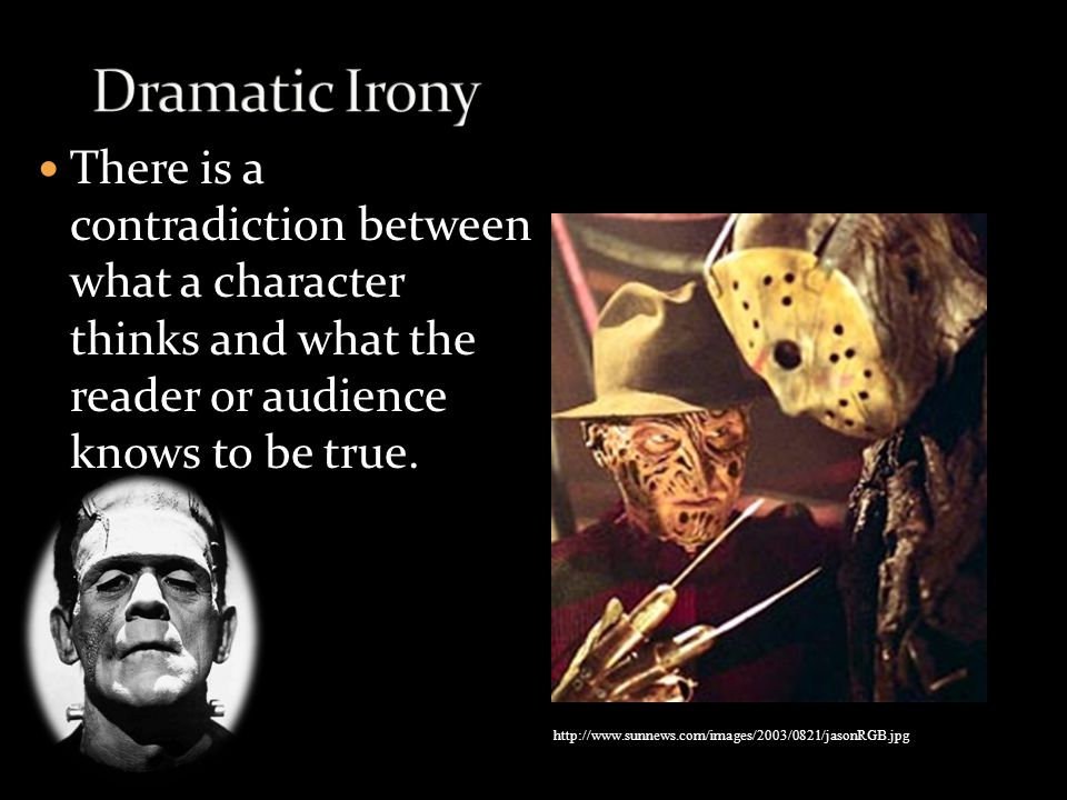 There is a contradiction between what a character thinks and what the reader or audience knows to be true. http://www.sunnews.com/images/2003/0821/jas