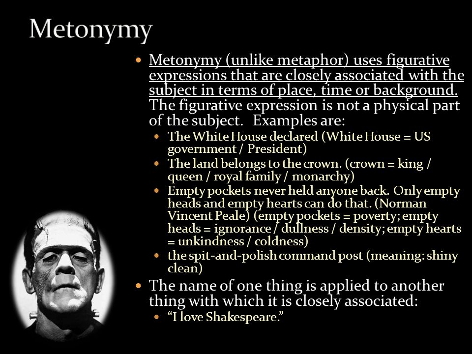 Metonymy (unlike metaphor) uses figurative expressions that are closely associated with the subject in terms of place, time or background.