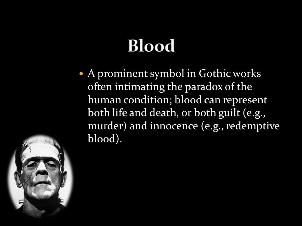 A prominent symbol in Gothic works often intimating the paradox of the human condition; blood can represent both life and death, or both guilt (e.g.,