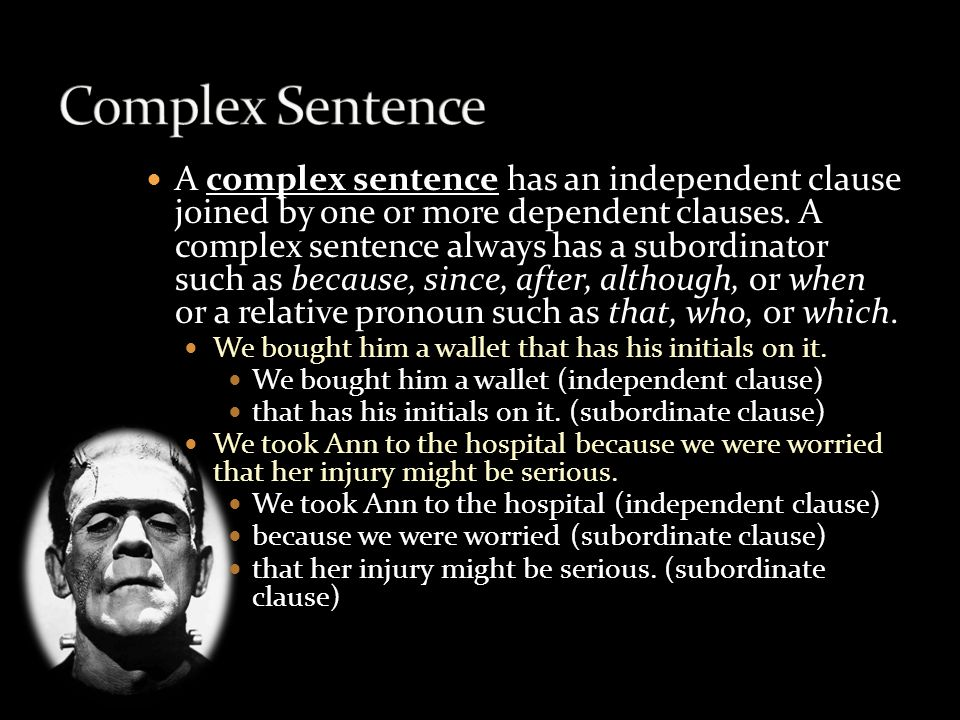 A complex sentence has an independent clause joined by one or more dependent clauses.