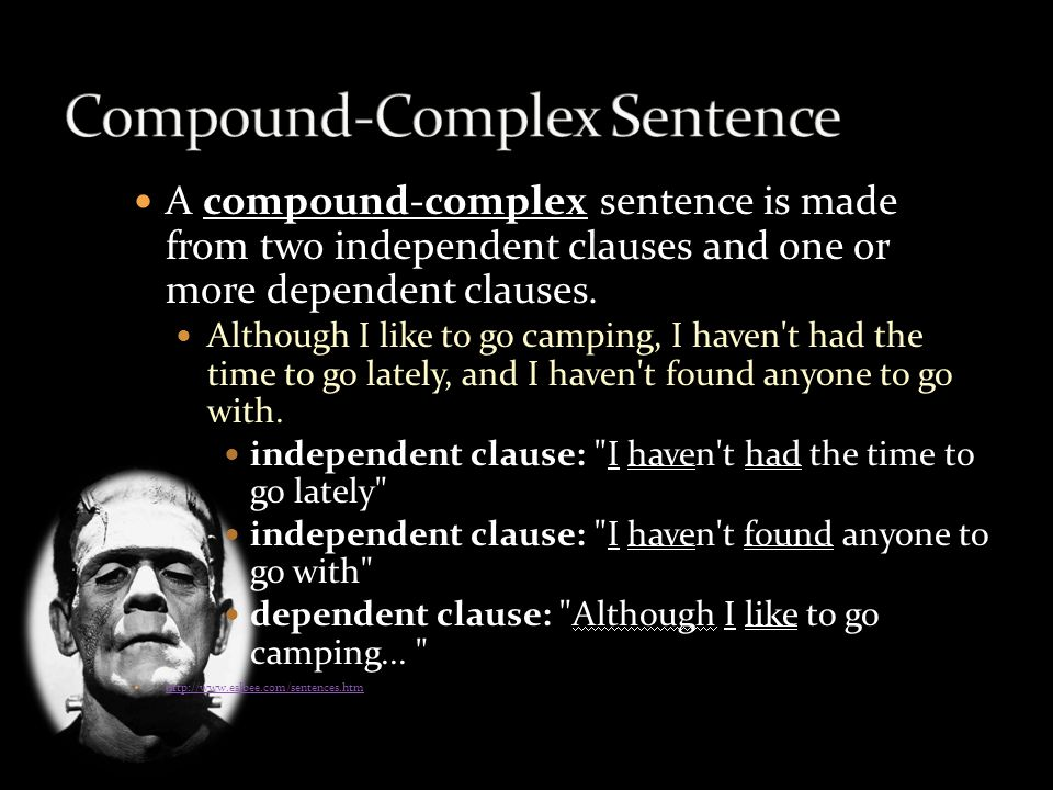 A compound-complex sentence is made from two independent clauses and one or more dependent clauses. Although I like to go camping, I haven't had the t