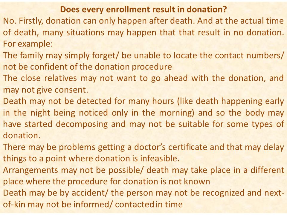 Does every enrollment result in donation? No. Firstly, donation can only happen after death. And at the actual time of death, many situations may happ