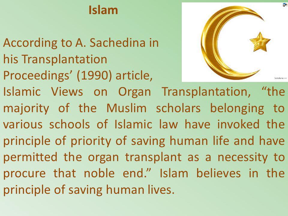 "Islam According to A. Sachedina in his Transplantation Proceedings' (1990) article, Islamic Views on Organ Transplantation, ""the majority of the Musli"
