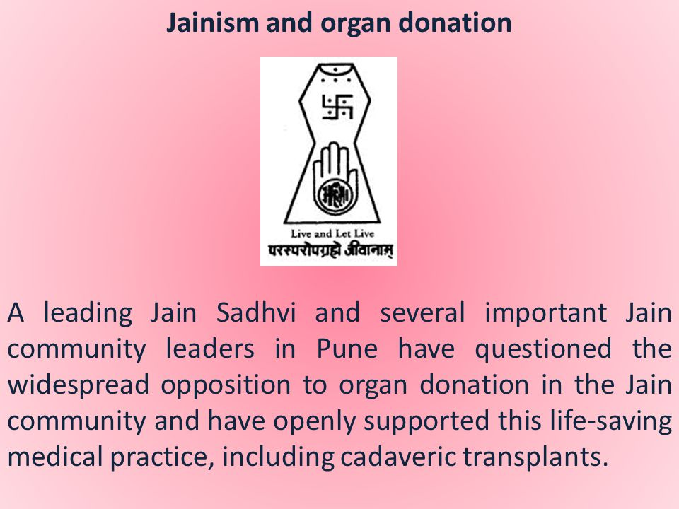 Jainism and organ donation A leading Jain Sadhvi and several important Jain community leaders in Pune have questioned the widespread opposition to org