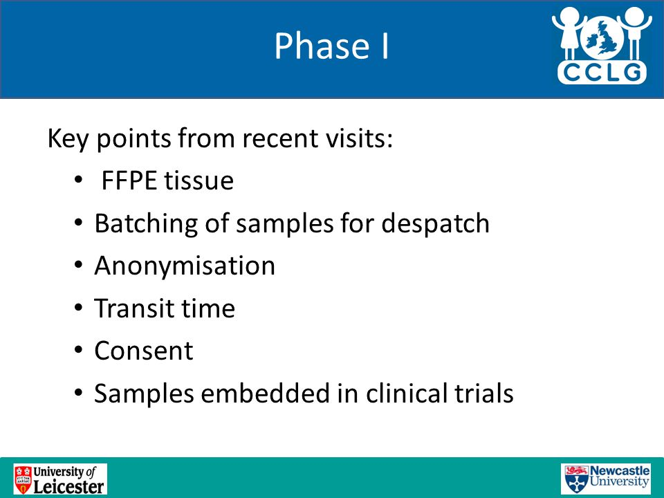 Phase I Key points from recent visits: FFPE tissue Batching of samples for despatch Anonymisation Transit time Consent Samples embedded in clinical tr