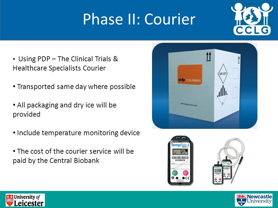 Phase II: Courier Using PDP – The Clinical Trials & Healthcare Specialists Courier Transported same day where possible All packaging and dry ice will