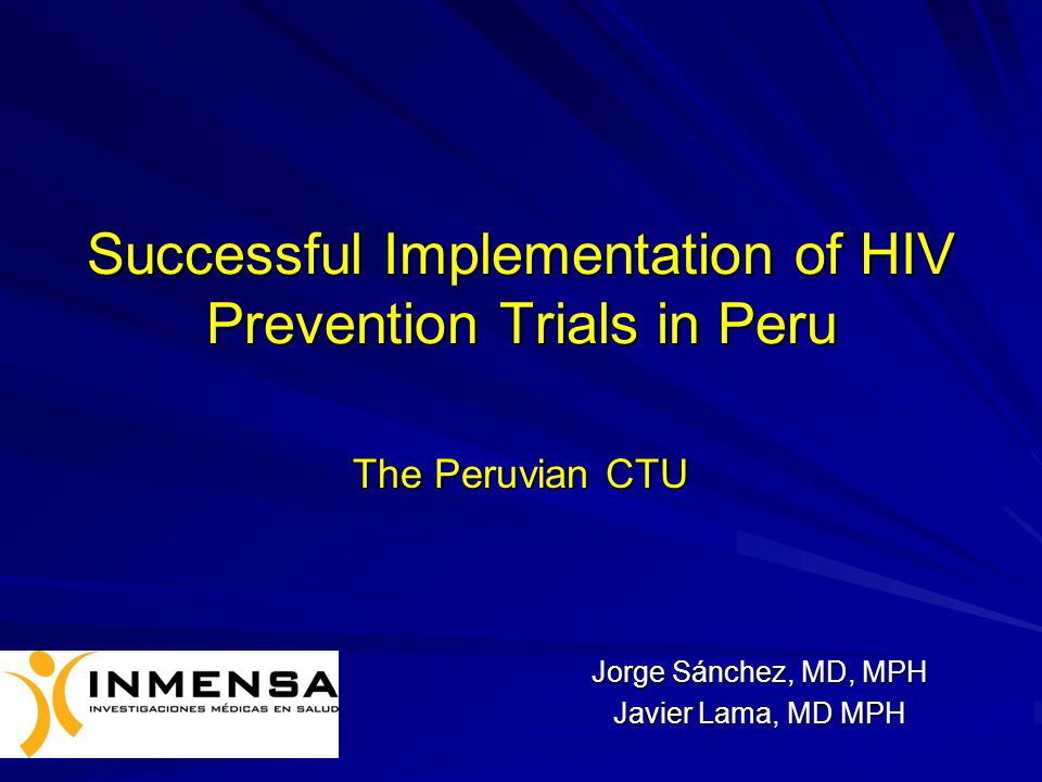 Overview HIV Epidemiology in Peru IMPACTA PERU Clinical Trial Unit Recruitment and retention strategies for MSM implemented in Peruvian Sites IPREX
