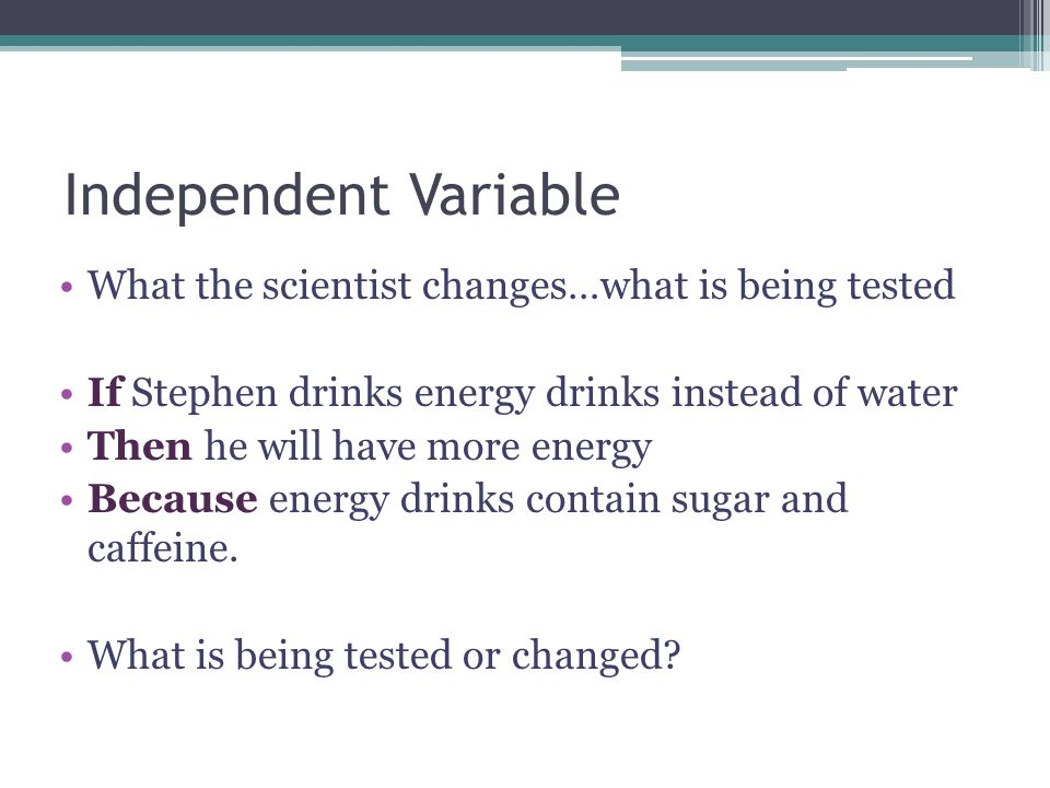 Independent Variable Stephen is testing…. ENERGY DRINKS