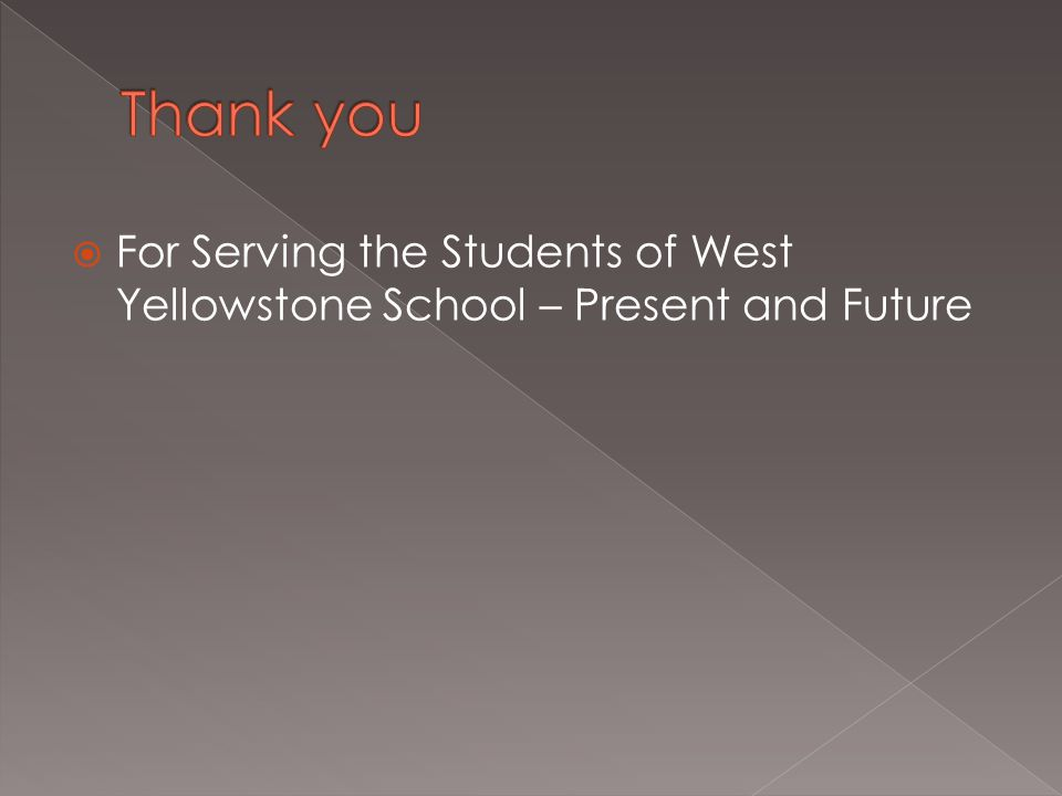  For Serving the Students of West Yellowstone School – Present and Future