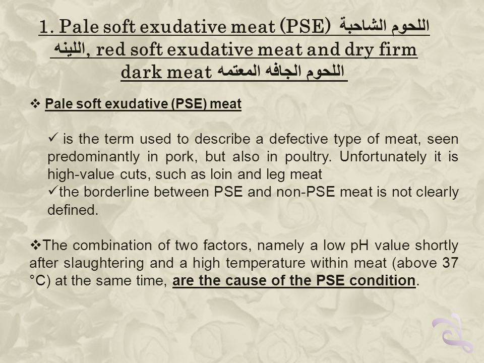  Pale soft exudative (PSE) meat is the term used to describe a defective type of meat, seen predominantly in pork, but also in poultry.