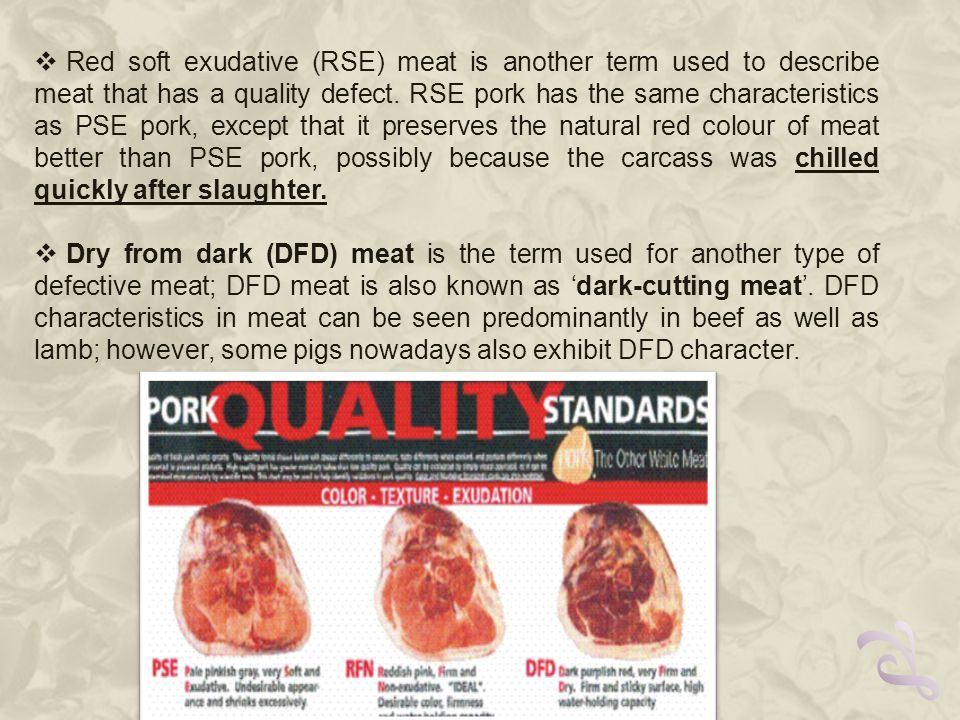  Red soft exudative (RSE) meat is another term used to describe meat that has a quality defect.