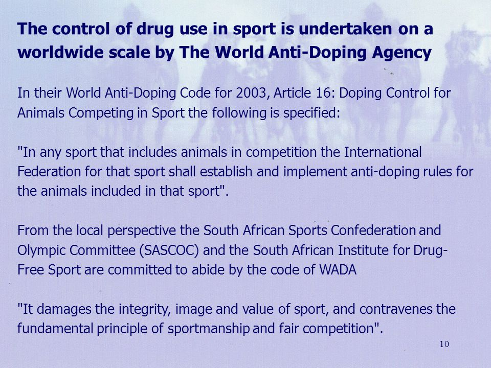 10 The control of drug use in sport is undertaken on a worldwide scale by The World Anti-Doping Agency In their World Anti-Doping Code for 2003, Artic