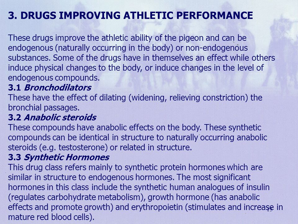 15 3. DRUGS IMPROVING ATHLETIC PERFORMANCE These drugs improve the athletic ability of the pigeon and can be endogenous (naturally occurring in the bo