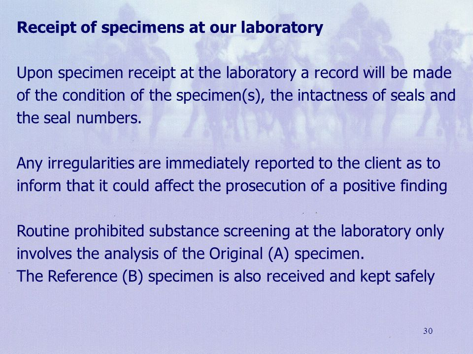 30 Receipt of specimens at our laboratory Upon specimen receipt at the laboratory a record will be made of the condition of the specimen(s), the intac