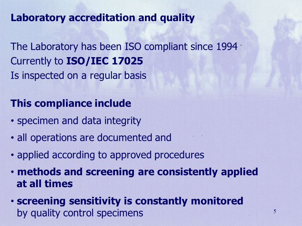 5 Laboratory accreditation and quality The Laboratory has been ISO compliant since 1994 Currently to ISO/IEC 17025 Is inspected on a regular basis Thi