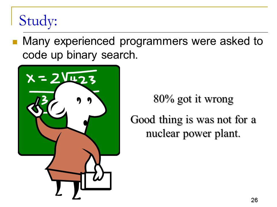 26 Study: Many experienced programmers were asked to code up binary search.