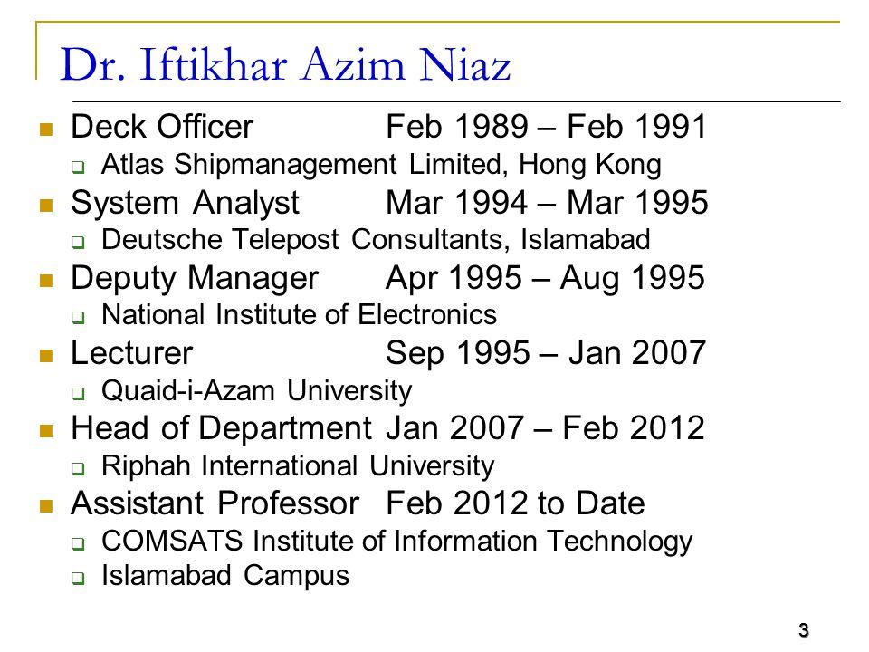 3 Dr. Iftikhar Azim Niaz Deck Officer Feb 1989 – Feb 1991  Atlas Shipmanagement Limited, Hong Kong System AnalystMar 1994 – Mar 1995  Deutsche Telep