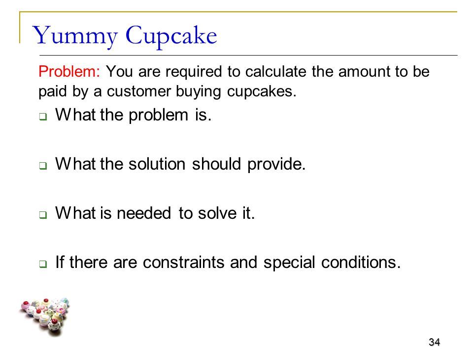 34 Yummy Cupcake Problem: You are required to calculate the amount to be paid by a customer buying cupcakes.