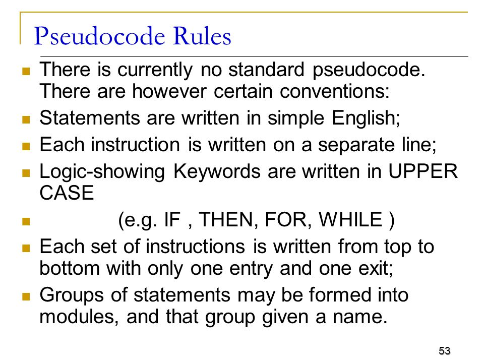 53 Pseudocode Rules There is currently no standard pseudocode.