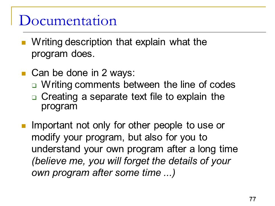 77 Documentation Writing description that explain what the program does.