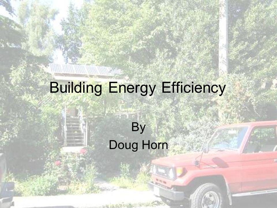 Building Energy Efficiency By Doug Horn