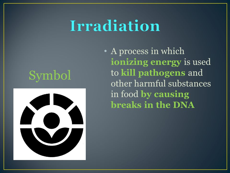 A process in which ionizing energy is used to kill pathogens and other harmful substances in food by causing breaks in the DNA Symbol