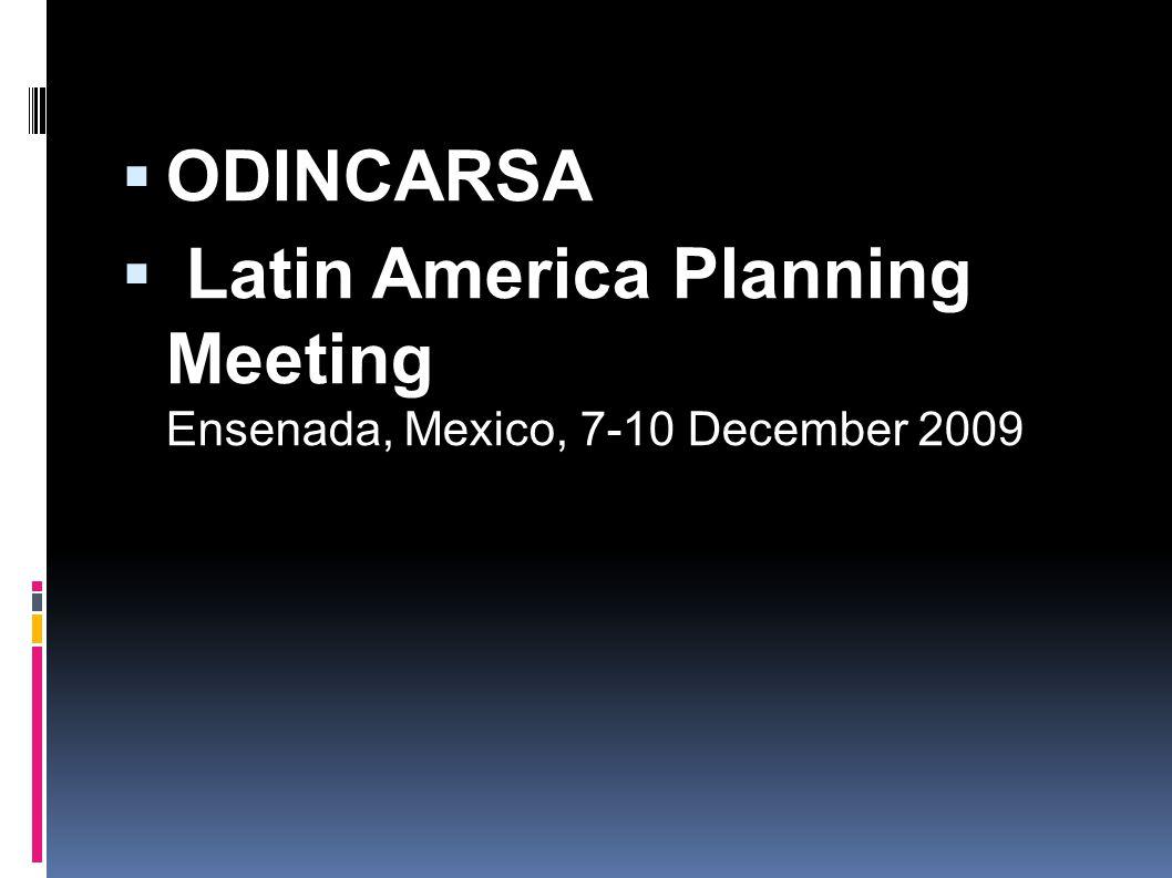  ODINCARSA  Latin America Planning Meeting Ensenada, Mexico, 7-10 December 2009