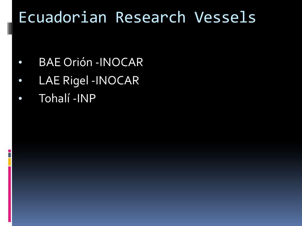 Ecuadorian Research Vessels BAE Orión -INOCAR LAE Rigel -INOCAR Tohalí -INP