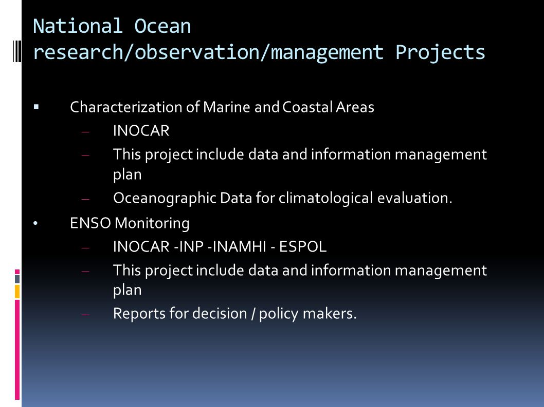 National Ocean research/observation/management Projects  Characterization of Marine and Coastal Areas – INOCAR – This project include data and inform
